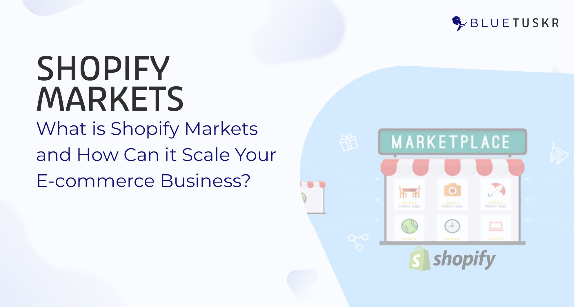 What is Shopify Markets and How Can it Scale Your E-commerce Business?