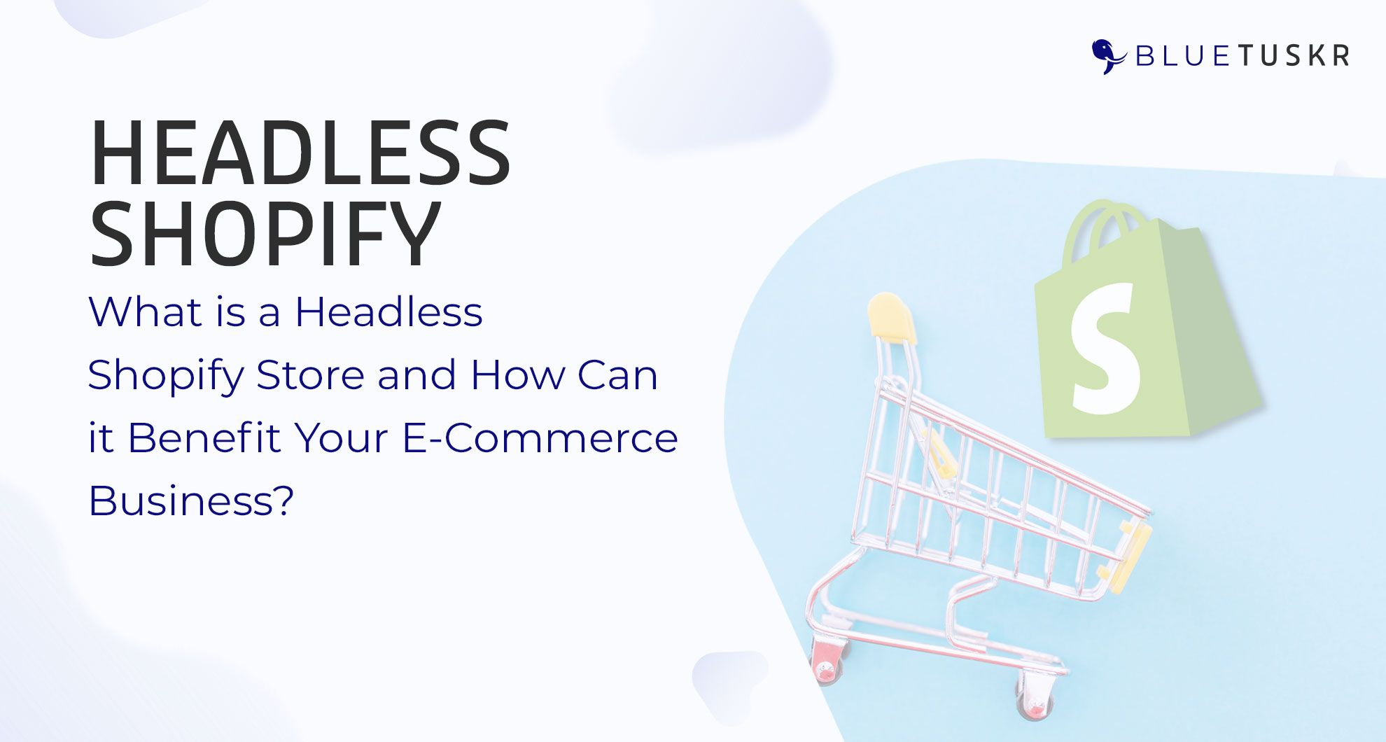 What is a Headless Shopify Store and How Can it Benefit Your E-Commerce Business?